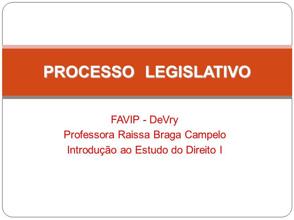 PROCESSO LEGISLATIVO FAVIP - DeVry Professora Raissa Braga Campelo