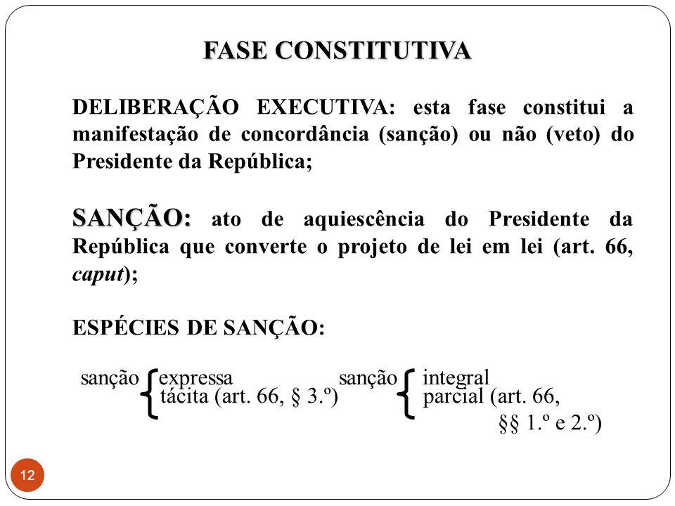 FASE CONSTITUTIVA DELIBERAÇÃO EXECUTIVA: esta fase constitui a manifestação de concordância (sanção) ou não (veto) do Presidente da República;