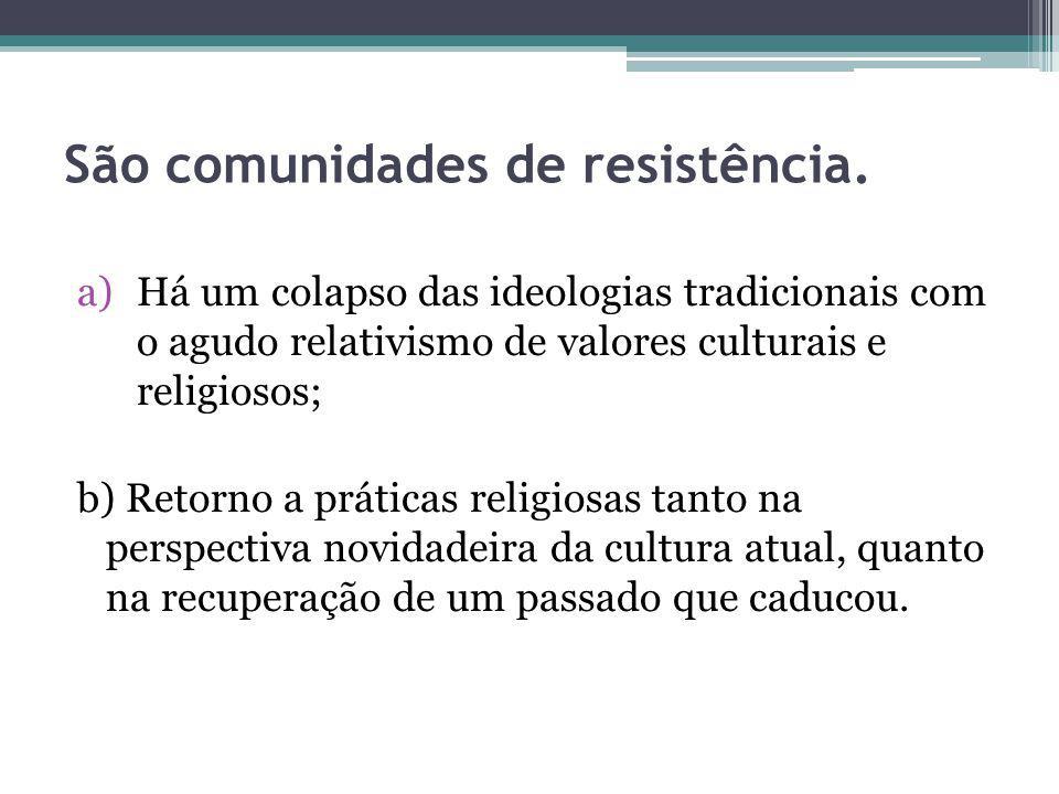 São comunidades de resistência.