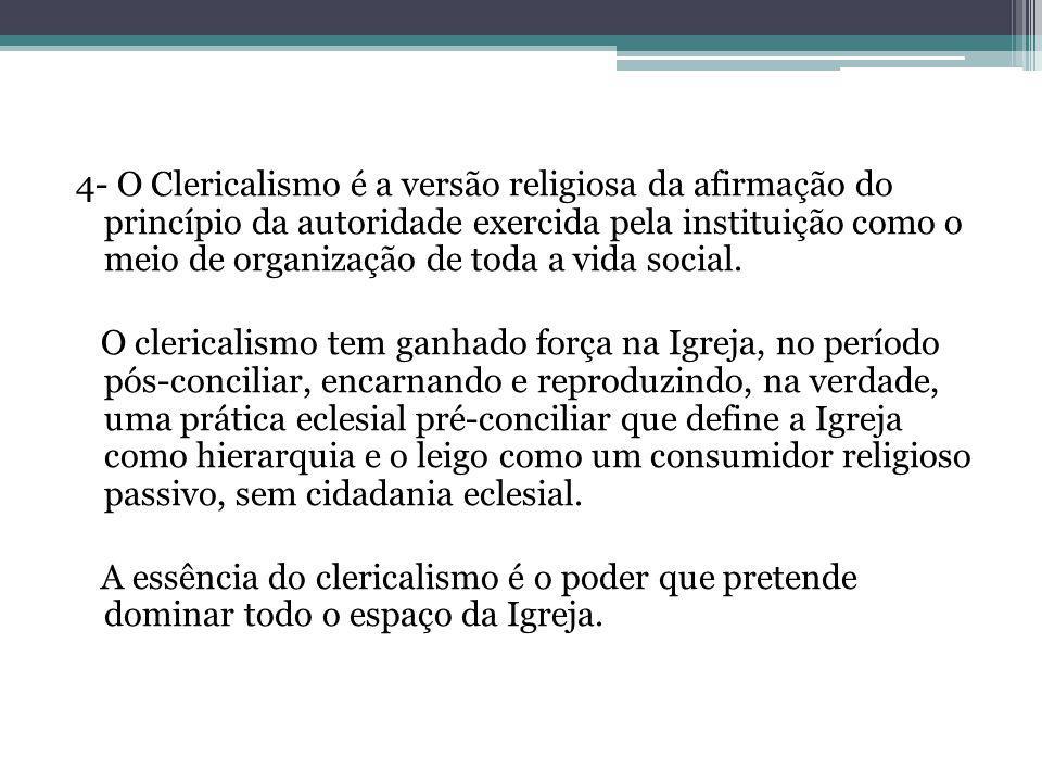 4- O Clericalismo é a versão religiosa da afirmação do princípio da autoridade exercida pela instituição como o meio de organização de toda a vida social.