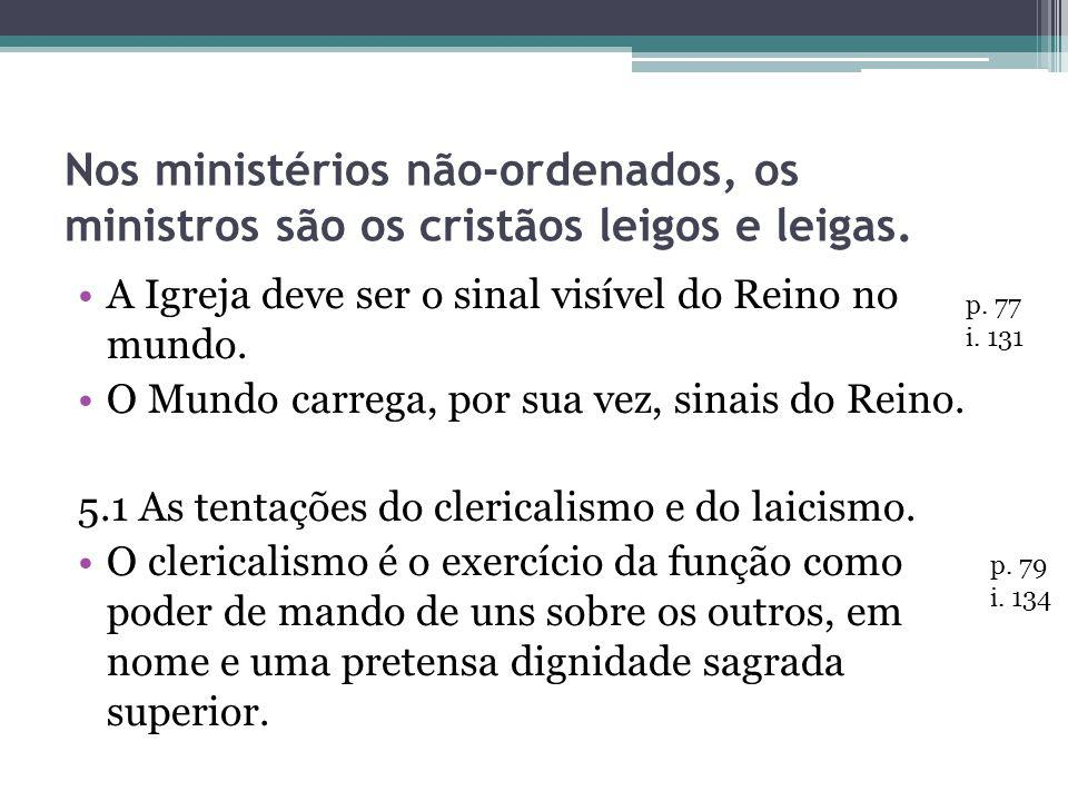 Nos ministérios não-ordenados, os ministros são os cristãos leigos e leigas.