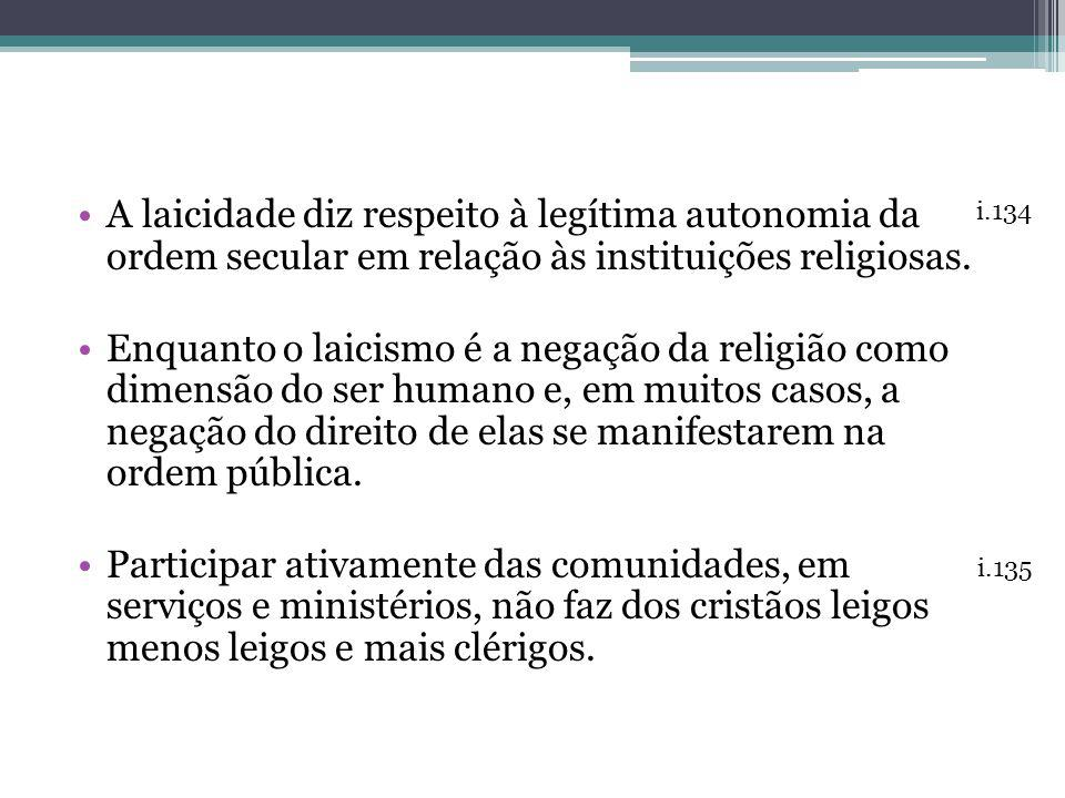 A laicidade diz respeito à legítima autonomia da ordem secular em relação às instituições religiosas.