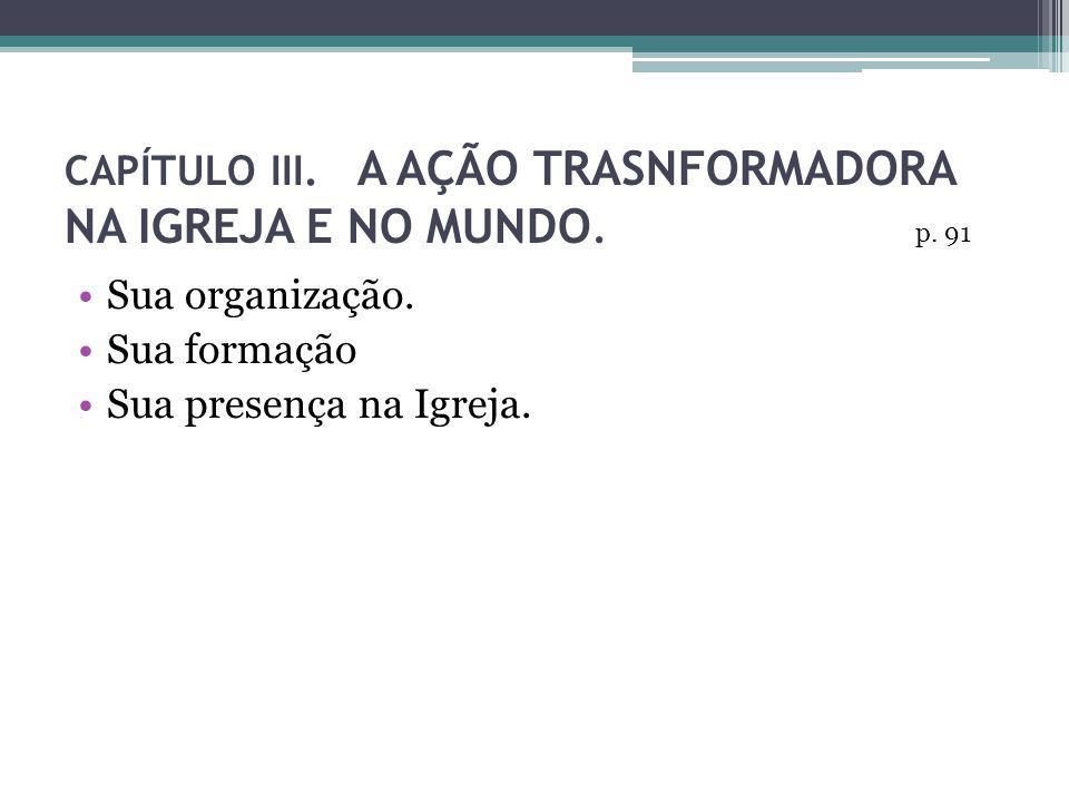 CAPÍTULO III. A AÇÃO TRASNFORMADORA NA IGREJA E NO MUNDO.