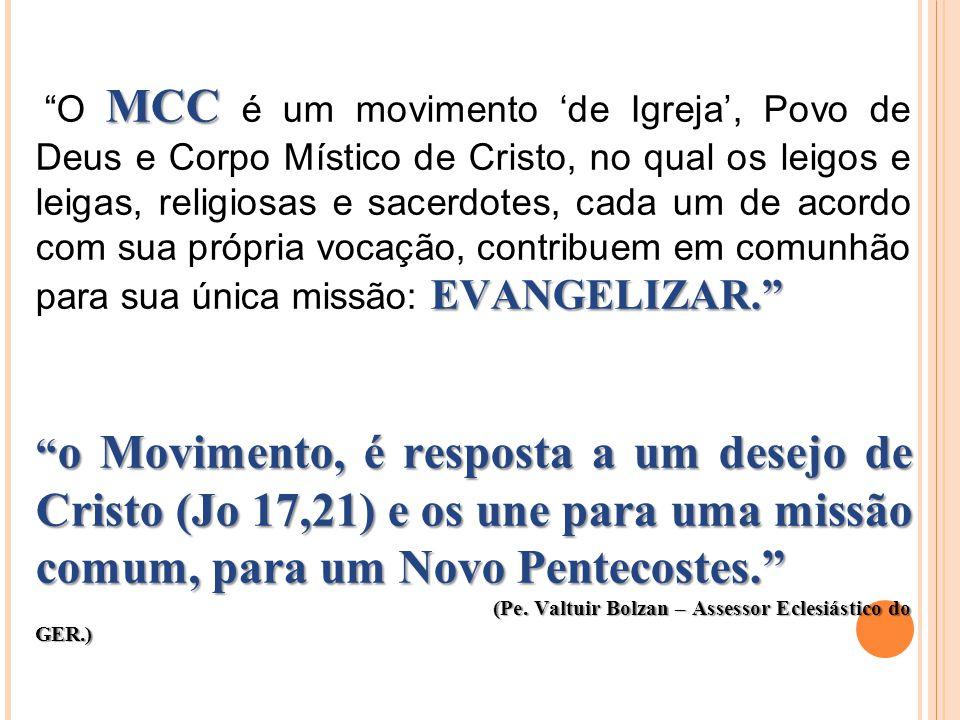 O MCC é um movimento 'de Igreja', Povo de Deus e Corpo Místico de Cristo, no qual os leigos e leigas, religiosas e sacerdotes, cada um de acordo com sua própria vocação, contribuem em comunhão para sua única missão: EVANGELIZAR.