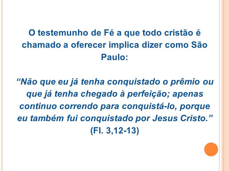 O testemunho de Fé a que todo cristão é chamado a oferecer implica dizer como São Paulo: