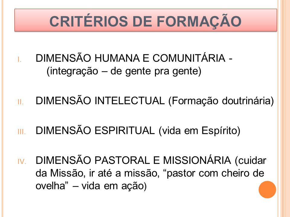 CRITÉRIOS DE FORMAÇÃO DIMENSÃO HUMANA E COMUNITÁRIA - (integração – de gente pra gente) DIMENSÃO INTELECTUAL (Formação doutrinária)
