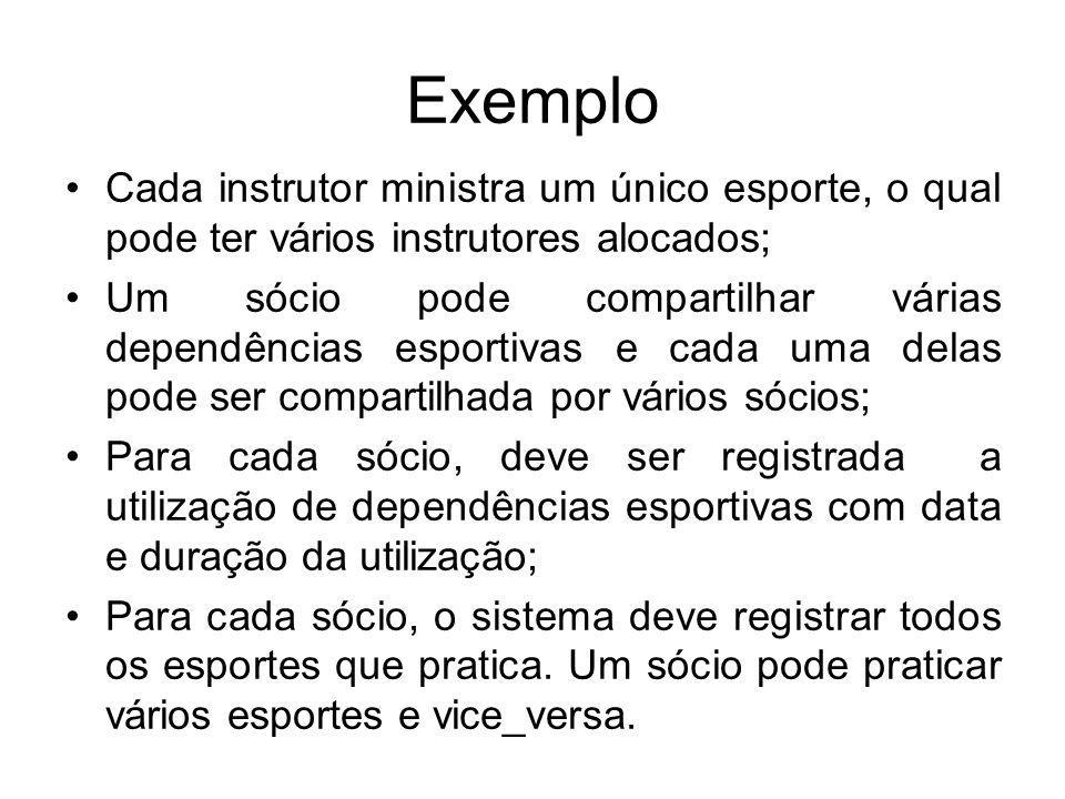 Exemplo Cada instrutor ministra um único esporte, o qual pode ter vários instrutores alocados;