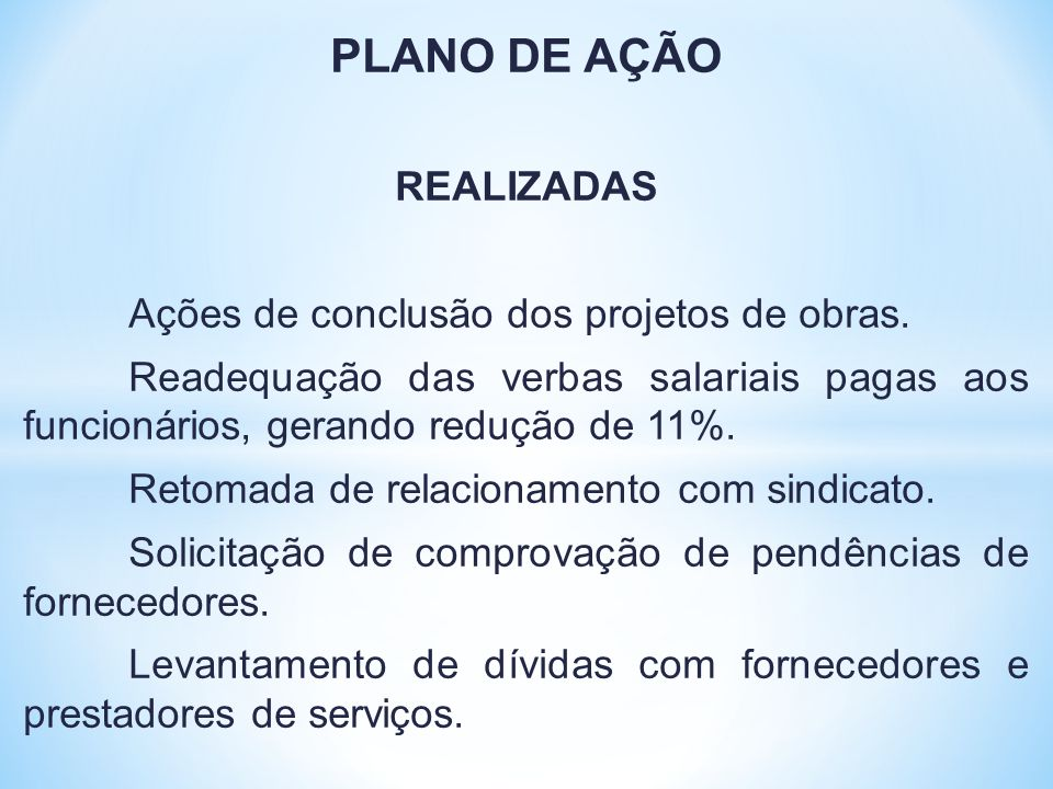 PLANO DE AÇÃO REALIZADAS Ações de conclusão dos projetos de obras.