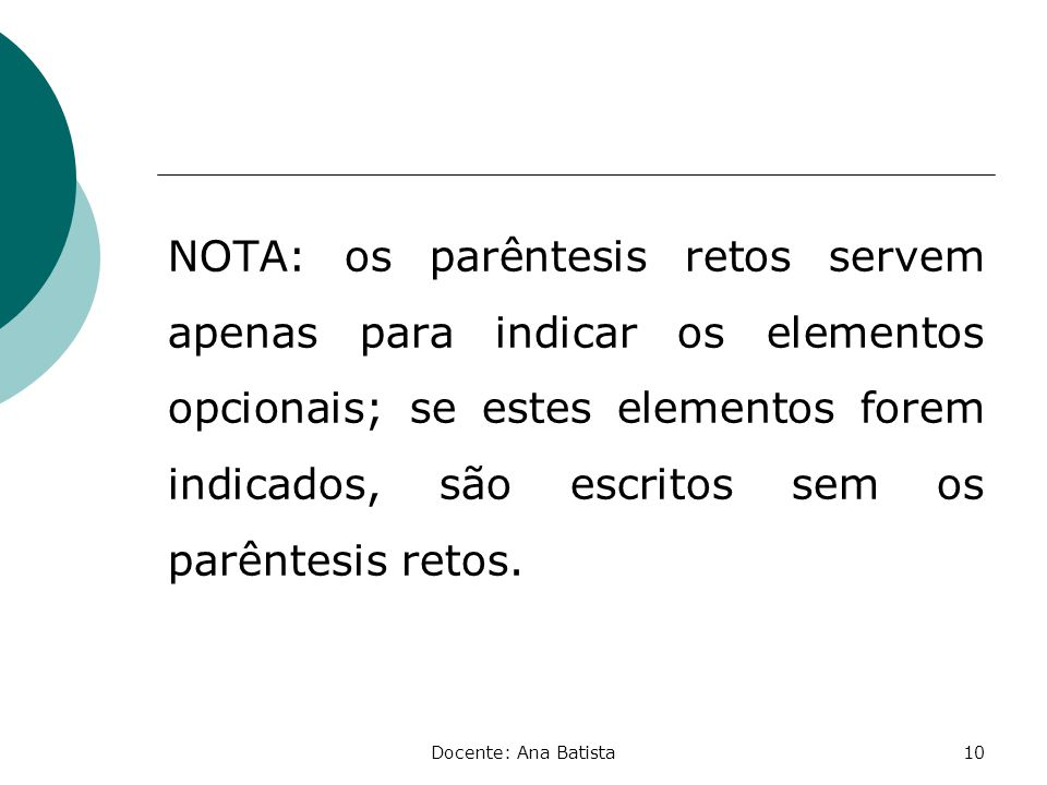 NOTA: os parêntesis retos servem apenas para indicar os elementos opcionais; se estes elementos forem indicados, são escritos sem os parêntesis retos.
