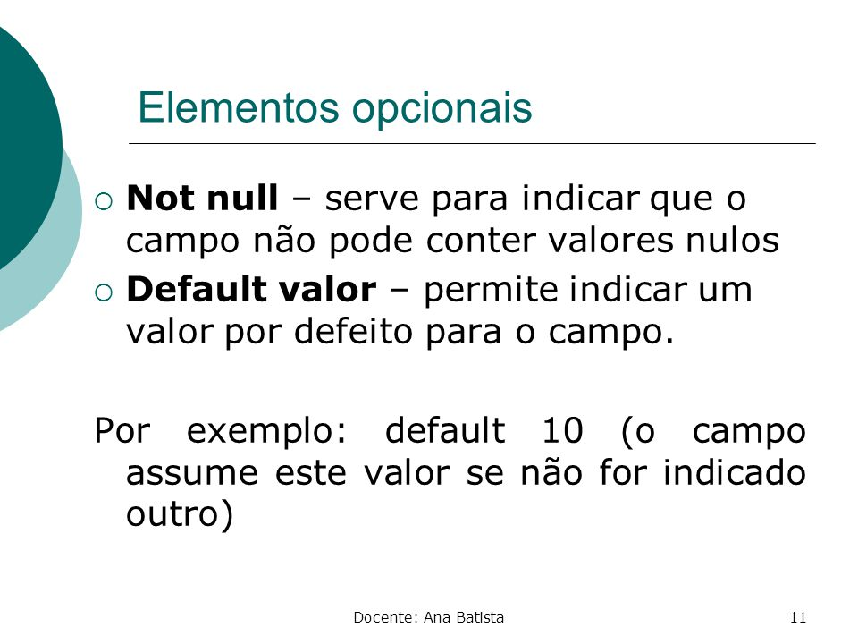 Elementos opcionais Not null – serve para indicar que o campo não pode conter valores nulos.