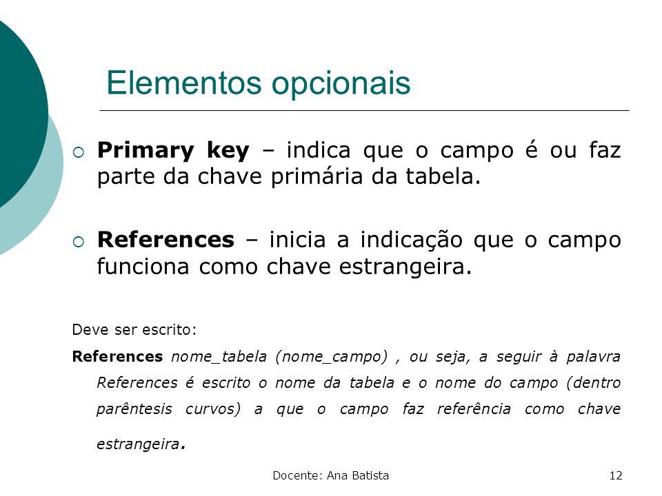 Elementos opcionais Primary key – indica que o campo é ou faz parte da chave primária da tabela.