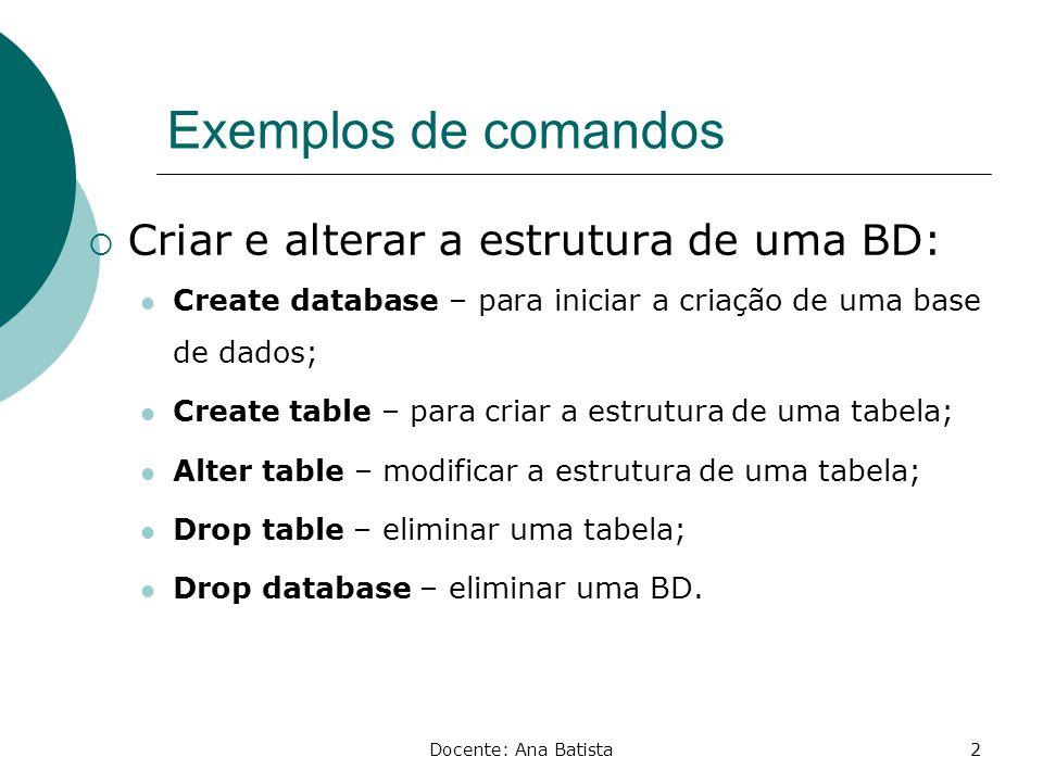 Exemplos de comandos Criar e alterar a estrutura de uma BD: