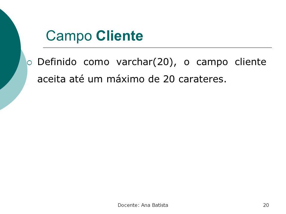 Campo Cliente Definido como varchar(20), o campo cliente aceita até um máximo de 20 carateres.