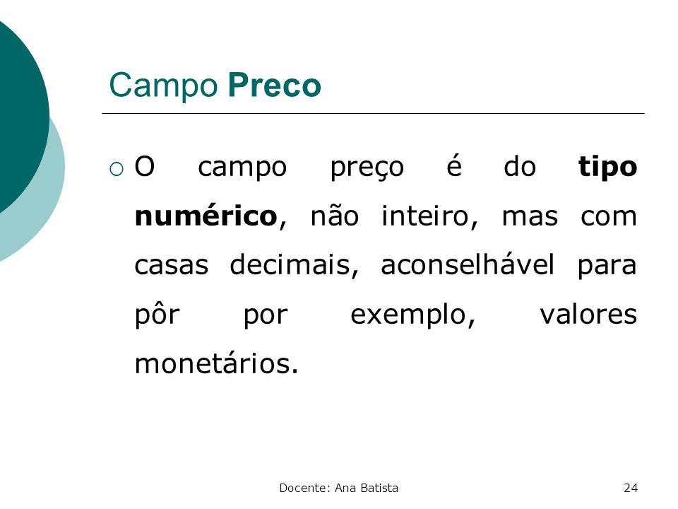 Campo Preco O campo preço é do tipo numérico, não inteiro, mas com casas decimais, aconselhável para pôr por exemplo, valores monetários.