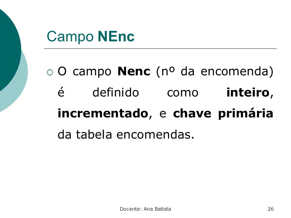 Campo NEnc O campo Nenc (nº da encomenda) é definido como inteiro, incrementado, e chave primária da tabela encomendas.