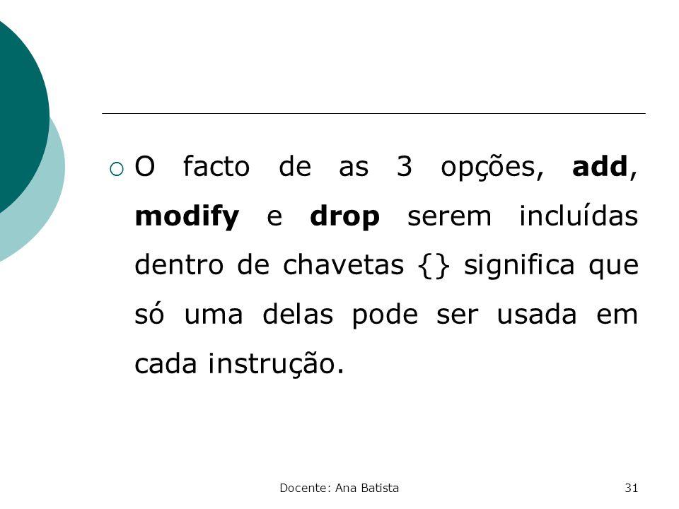 O facto de as 3 opções, add, modify e drop serem incluídas dentro de chavetas {} significa que só uma delas pode ser usada em cada instrução.