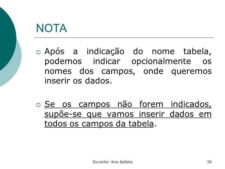 NOTA Após a indicação do nome tabela, podemos indicar opcionalmente os nomes dos campos, onde queremos inserir os dados.