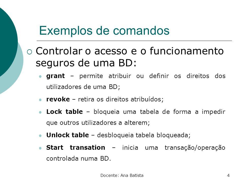 Exemplos de comandos Controlar o acesso e o funcionamento seguros de uma BD: