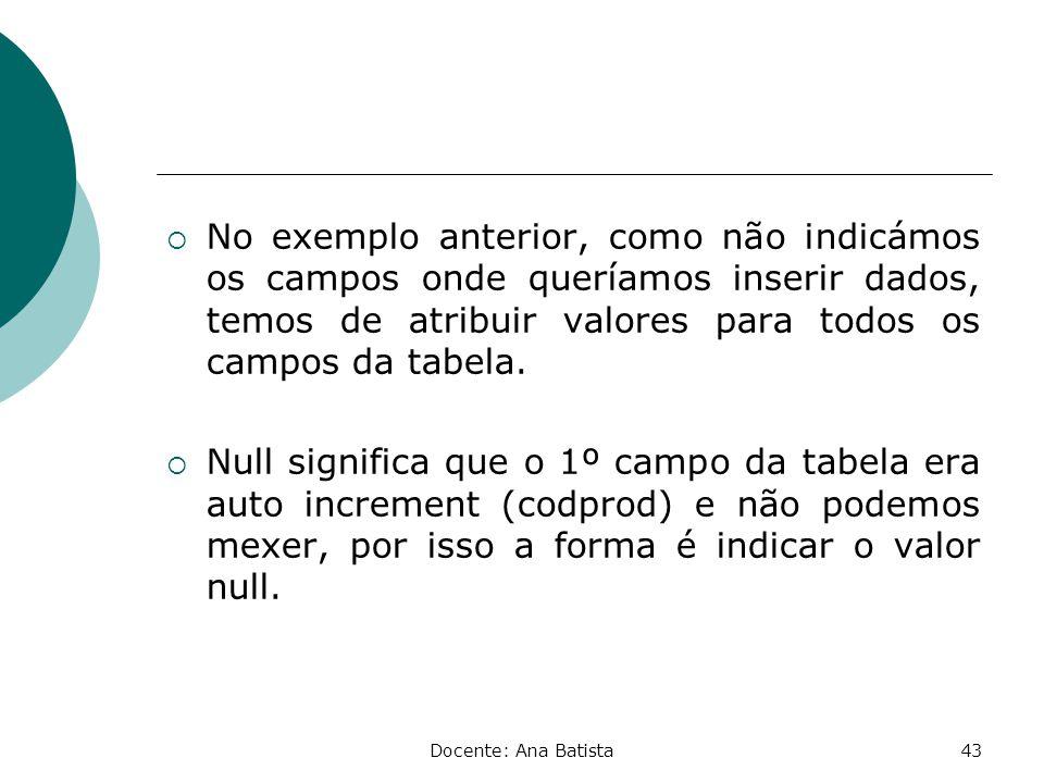 No exemplo anterior, como não indicámos os campos onde queríamos inserir dados, temos de atribuir valores para todos os campos da tabela.