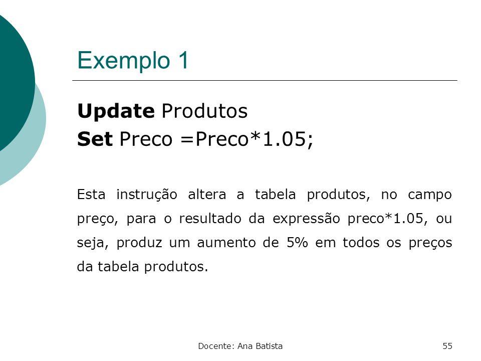 Exemplo 1 Update Produtos Set Preco =Preco*1.05;