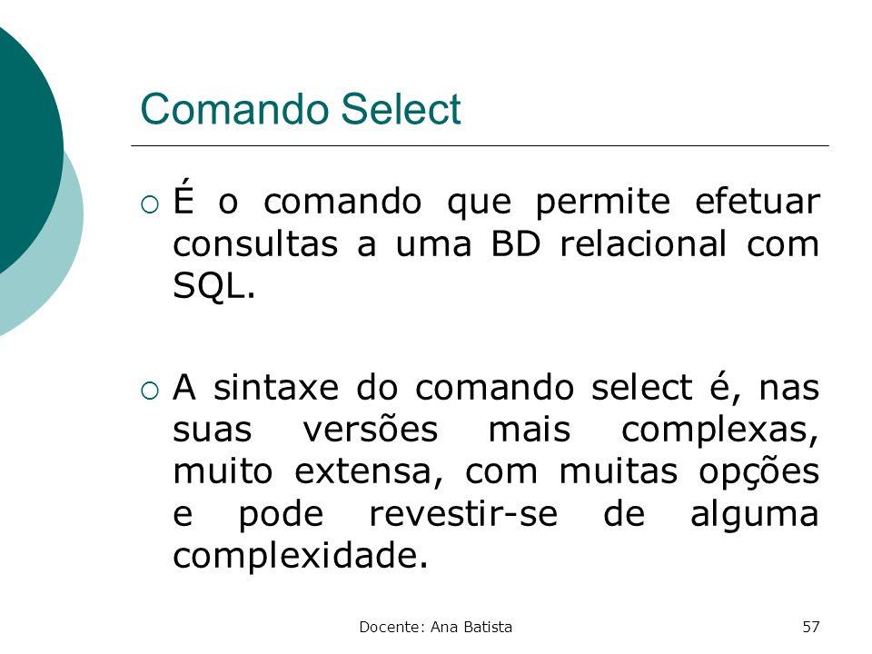 Comando Select É o comando que permite efetuar consultas a uma BD relacional com SQL.