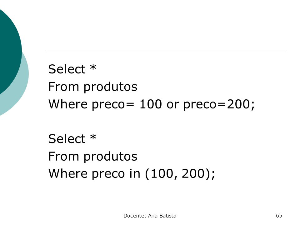 Select * From produtos Where preco= 100 or preco=200; Where preco in (100, 200);