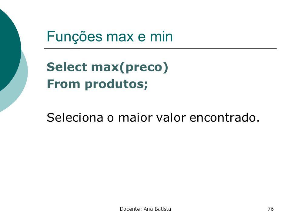 Funções max e min Select max(preco) From produtos; Seleciona o maior valor encontrado.