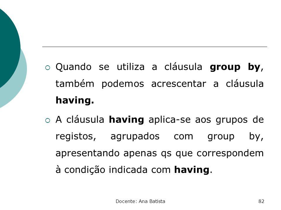 Quando se utiliza a cláusula group by, também podemos acrescentar a cláusula having.