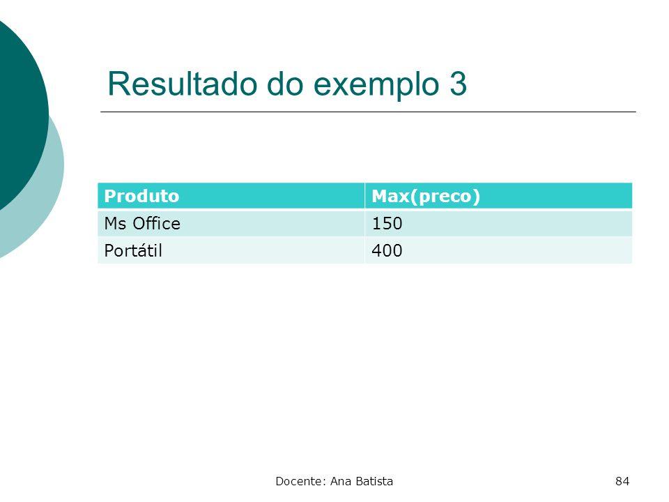 Resultado do exemplo 3 Produto Max(preco) Ms Office 150 Portátil 400