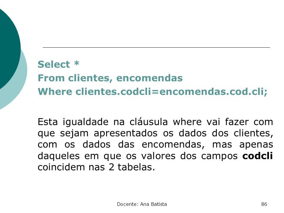 Select. From clientes, encomendas Where clientes. codcli=encomendas