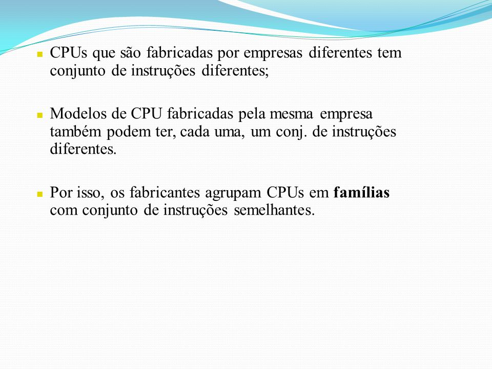 CPUs que são fabricadas por empresas diferentes tem conjunto de instruções diferentes;