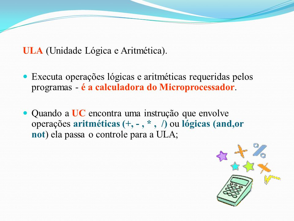 ULA (Unidade Lógica e Aritmética).