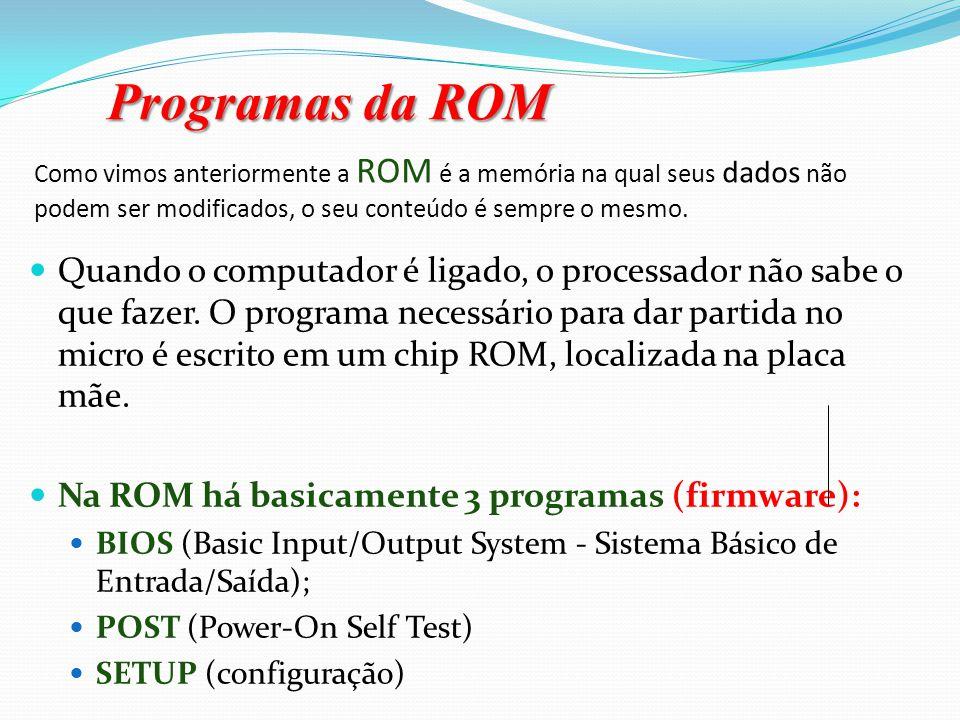 Programas da ROM Como vimos anteriormente a ROM é a memória na qual seus dados não podem ser modificados, o seu conteúdo é sempre o mesmo.