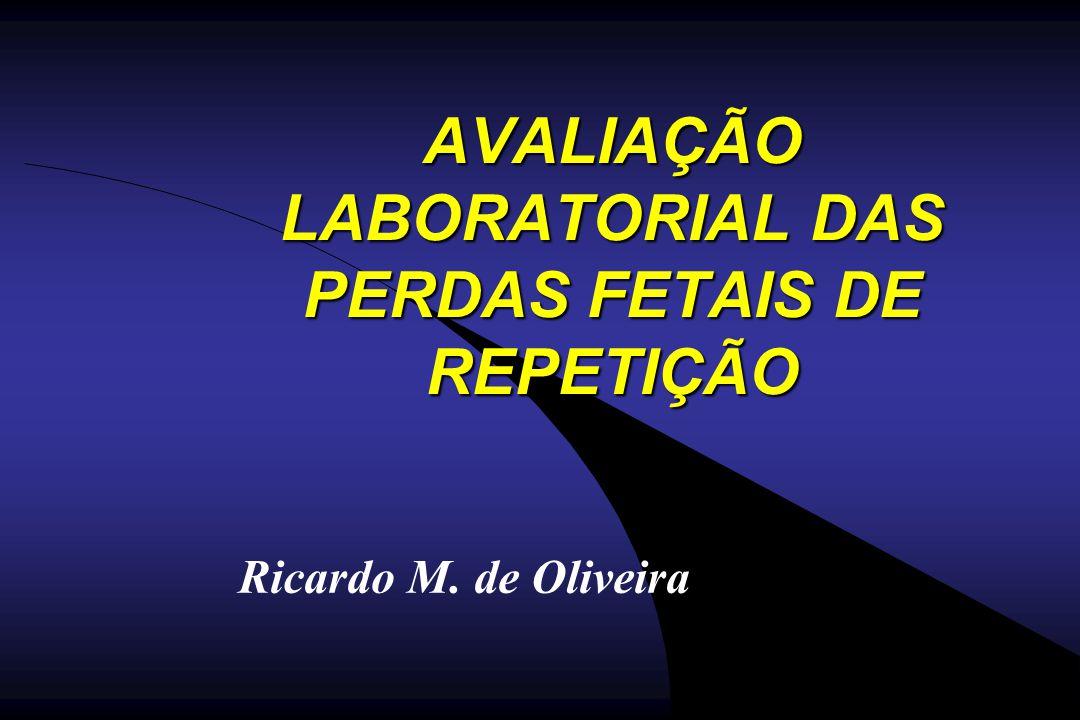 AVALIAÇÃO LABORATORIAL DAS PERDAS FETAIS DE REPETIÇÃO