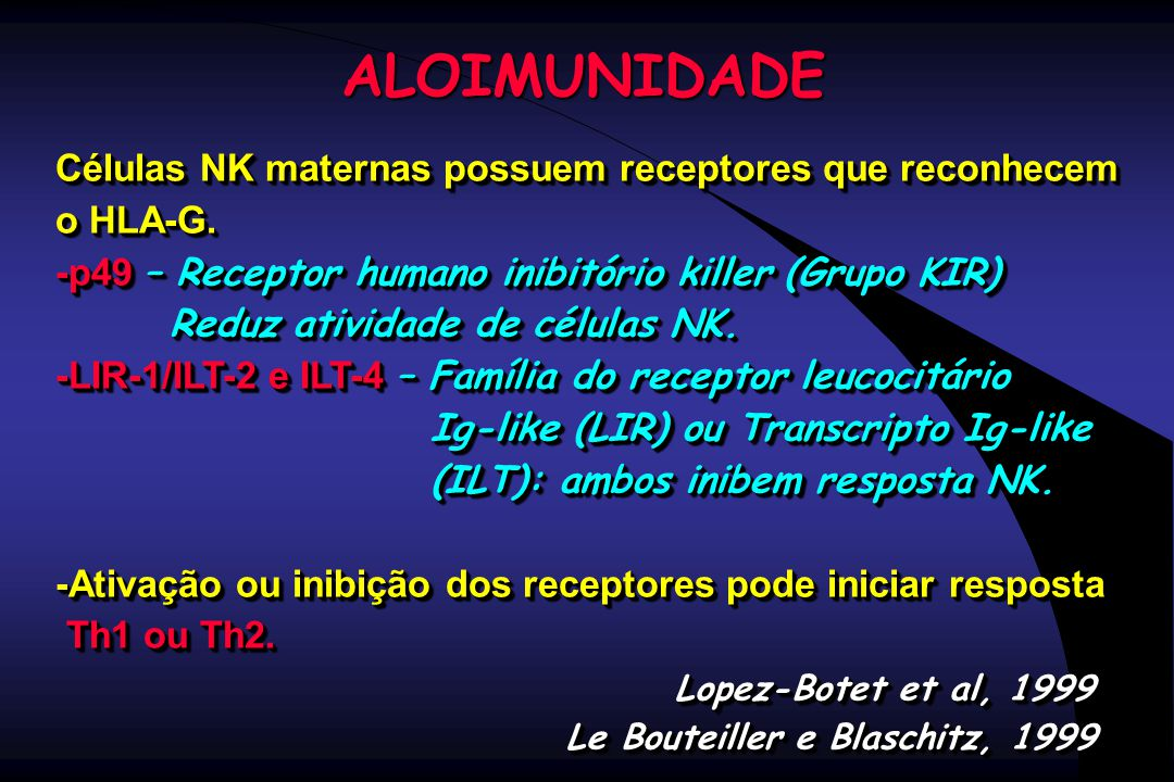 ALOIMUNIDADE Células NK maternas possuem receptores que reconhecem o HLA-G. -p49 – Receptor humano inibitório killer (Grupo KIR)