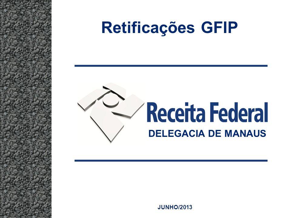Retificações GFIP DELEGACIA DE MANAUS JUNHO/2013