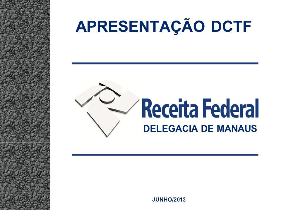 APRESENTAÇÃO DCTF DELEGACIA DE MANAUS JUNHO/2013