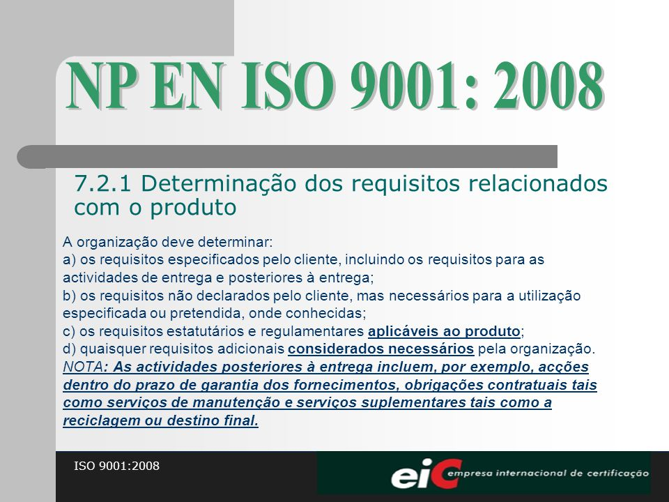 NP EN ISO 9001: 2008 7.2.1 Determinação dos requisitos relacionados com o produto. A organização deve determinar: