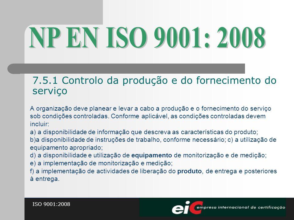 NP EN ISO 9001: 2008 7.5.1 Controlo da produção e do fornecimento do serviço.