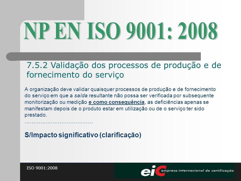 NP EN ISO 9001: 2008 7.5.2 Validação dos processos de produção e de fornecimento do serviço.