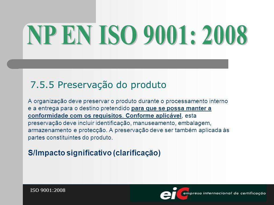 NP EN ISO 9001: 2008 7.5.5 Preservação do produto