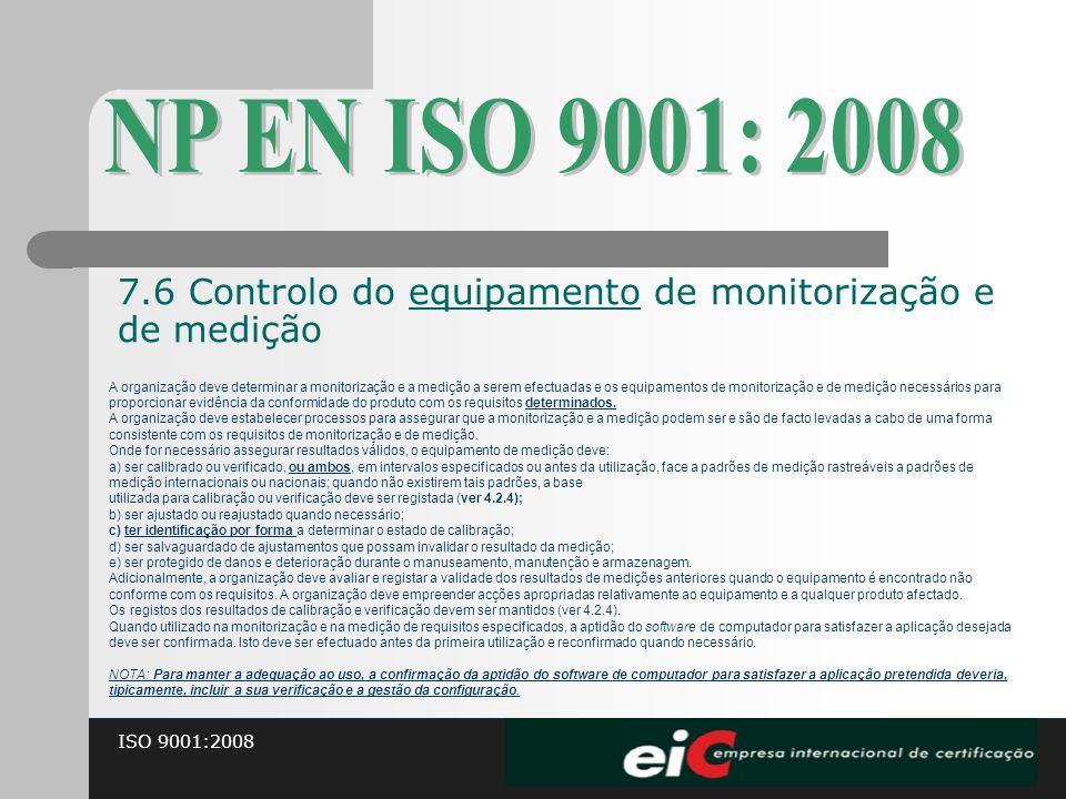 NP EN ISO 9001: 2008 7.6 Controlo do equipamento de monitorização e de medição.