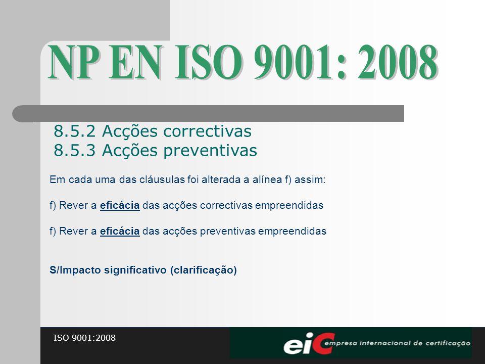 NP EN ISO 9001: 2008 8.5.2 Acções correctivas 8.5.3 Acções preventivas