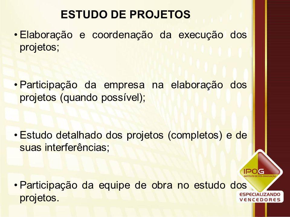 ESTUDO DE PROJETOS Elaboração e coordenação da execução dos projetos;