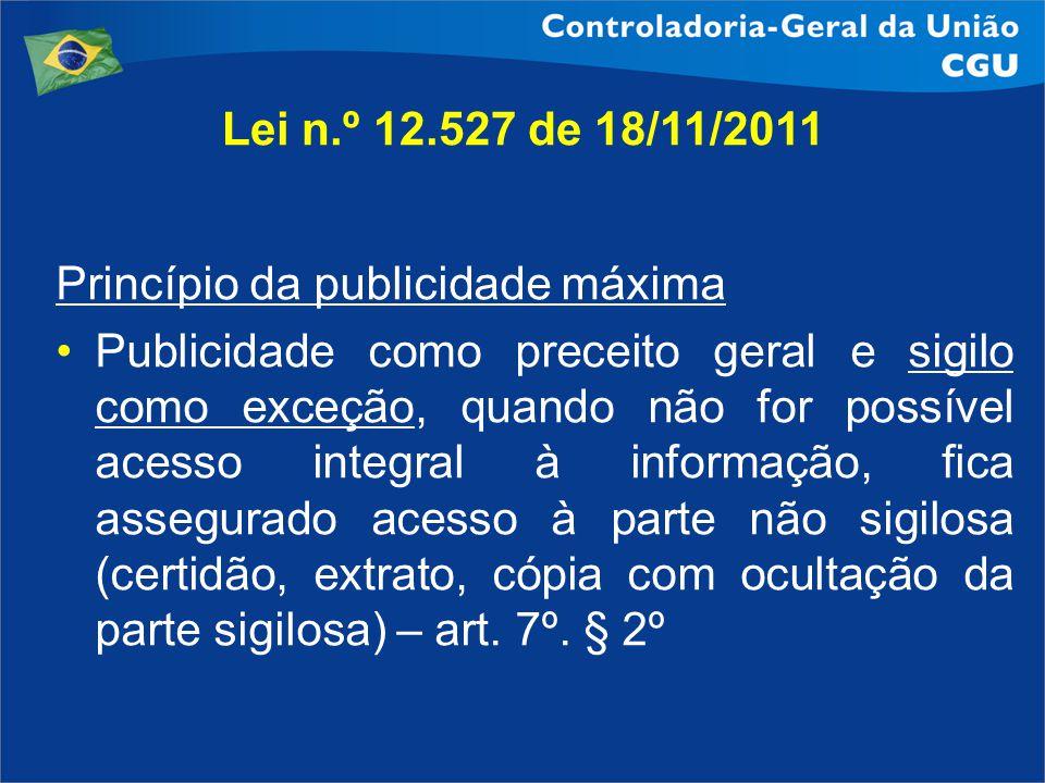 Lei n.º 12.527 de 18/11/2011 Princípio da publicidade máxima.