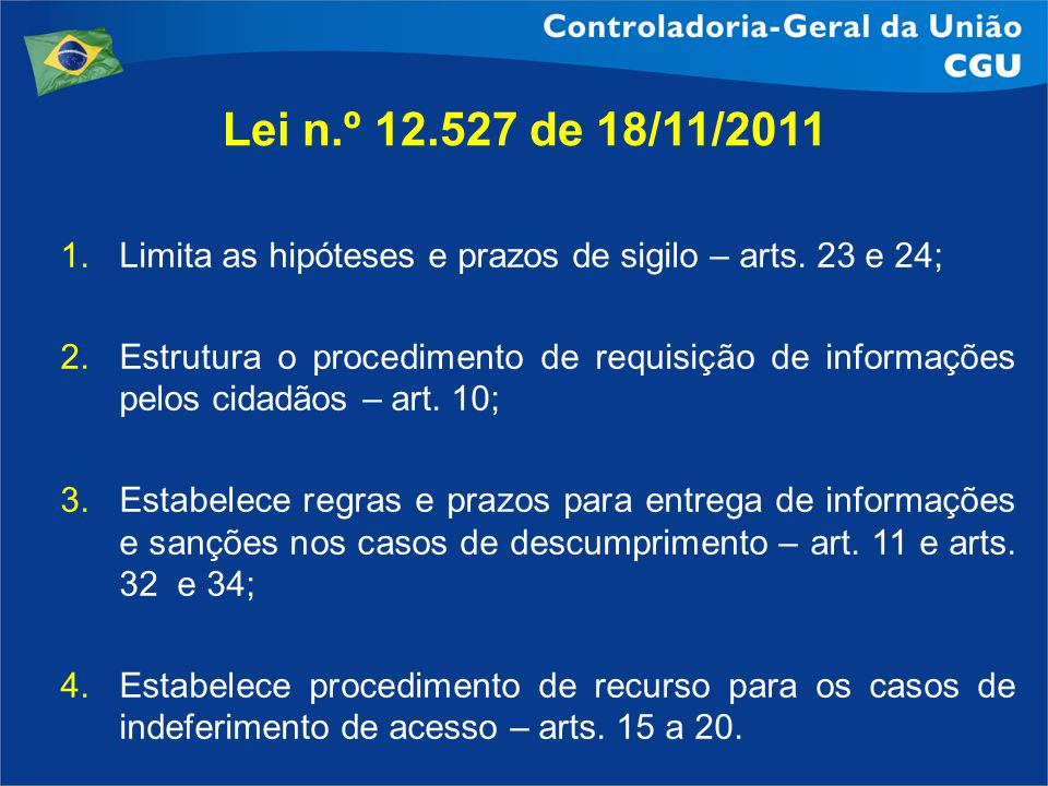 Lei n.º 12.527 de 18/11/2011 Limita as hipóteses e prazos de sigilo – arts. 23 e 24;
