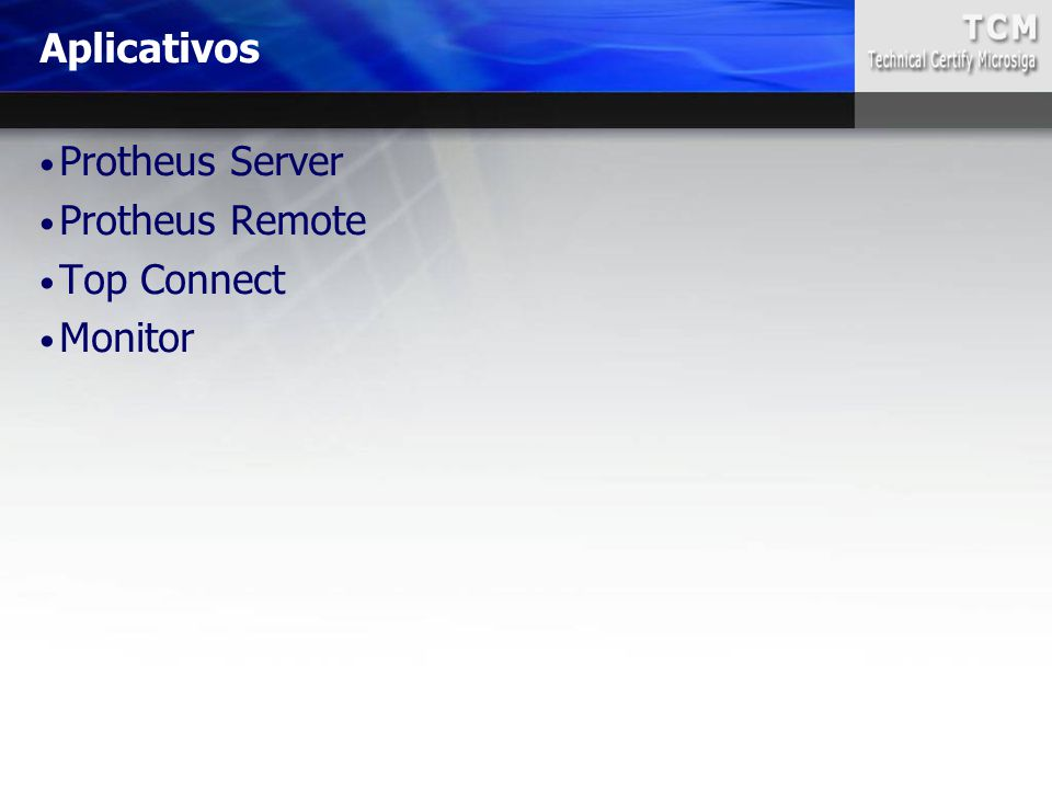Aplicativos Protheus Server Protheus Remote Top Connect Monitor