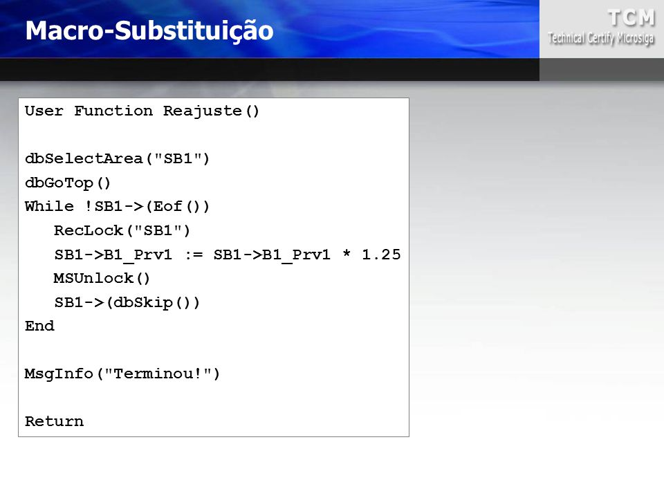 Macro-Substituição User Function Reajuste() dbSelectArea( SB1 )