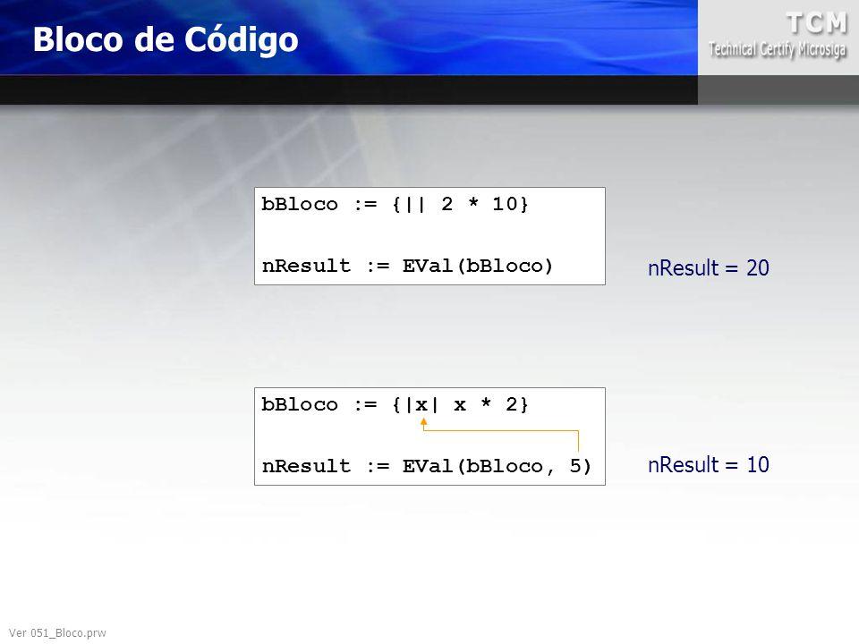 Bloco de Código bBloco := {|| 2 * 10} nResult := EVal(bBloco)