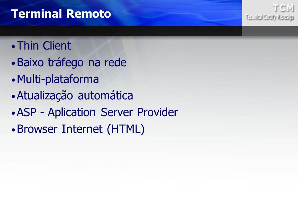 Terminal Remoto Thin Client. Baixo tráfego na rede. Multi-plataforma. Atualização automática. ASP - Aplication Server Provider.